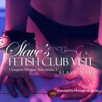 Slave's Fetish Club Visit - Slave Nano