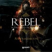 Rebel. Il deserto in fiamme (libro 1) - Alwyn Hamilton