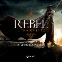Rebel. Il tradimento (libro 2) - Alwyn Hamilton