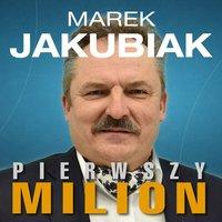 Pierwszy milion. Jak zaczynali: Marek Jakubiak, Dariusz Miłek, Wojciech Kruk i inni. - Kinga Kosecka, Maciej Rajewski