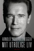 Mit utrolige liv - Arnold Schwarzenegger