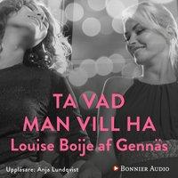 Ta vad man vill ha - Louise Boije af Gennäs
