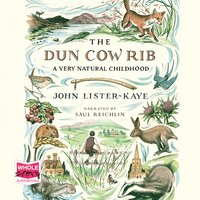 The Dun Cow Rib: A Very Natural Childhood - John Lister-Kaye