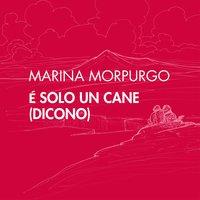 È solo un cane (dicono) - Marina Morpurgo