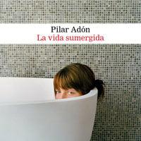 La vida sumergida - Pilar Adón