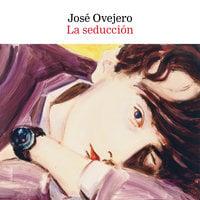 La seducción - José Ovejero