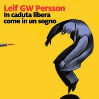 In caduta libera come in un sogno - Leif G.W. Persson