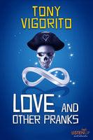 Love and Other Pranks - Tony Vigorito