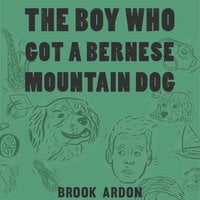 The Boy Who Got a Bernese Mountain Dog - Brook Ardon