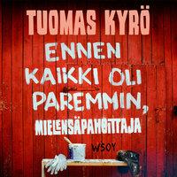 Ennen kaikki oli paremmin, Mielensäpahoittaja - Tuomas Kyrö
