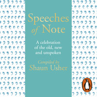 Speeches of Note: A celebration of the old, new and unspoken - Shaun Usher