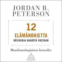 12 elämänohjetta - Jordan B. Peterson