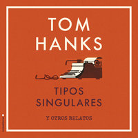 Tipos singulares y otros relatos - Tom Hanks