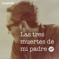 Las Tres Muertes de Mi Padre: Episodio 5 - La Tercera Muerte - Pablo Romero