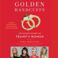 Golden Handcuffs: The Secret History of Trump's Women - Nina Burleigh
