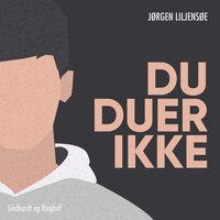 Du duer ikke - Jørgen Liljensøe