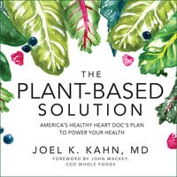 The Plant-Based Solution: America's Healthy Heart Doc's Plan to Power Your Health - Joel K. Kahn