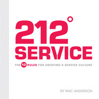 212° Service: The 10 Rules for Creating a Service Culture - Mac Anderson