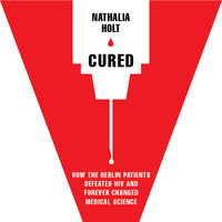 Cured: How the Berlin Patients Defeated HIV and Forever Changed Medical Science - Nathalia Holt