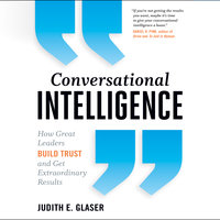 Conversational Intelligence: How Great Leaders Build Trust & Get Extraordinary Results - Judith E. Glaser