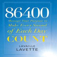 86400: Manage Your Purpose to Make Every Second of Each Day Count - Lavaille Lavette