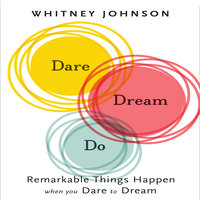 Dare, Dream, Do: Remarkable Things Happen When You Dare to Dream - Whitney Johnson