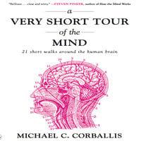 A Very Short Tour the Mind: 21 Short Walks Around the Human Brain - Michael Corballis