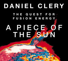 A Piece the Sun: The Quest for Fusion Energy - Daniel Clery