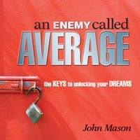 An Enemy Called Average: The keys for unlocking your Dreams - John Mason