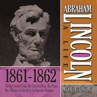 Abraham Lincoln: A Life 1861-1862 - Michael Burlingame
