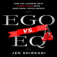 EGO vs. EQ: How Top Business Leaders Beat 8 Ego Traps with Emotional Intelligence - Jen Shirkani