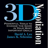 3-D Negotiation: Powerful Tools for Changing the Game in Your Most Important Deals - David Lax,James Sebenius