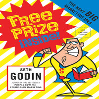 Free Prize Inside!: The Next Big Marketing Idea - Seth Godin