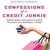 Confessions of a Credit Junkie: Everything You Need to Know to Avoid the Mistakes I Made - Beverly Harzog