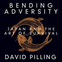 Bending Adversity: Japan and the Art of Survival - David Pilling