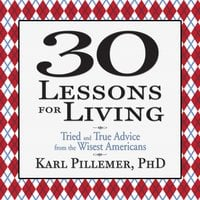 30 Lessons for Living: Tried and True Advice from the Wisest Americans - Karl Pillemer
