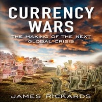 Currency Wars: The Making of the Next Global Crises - James Richards