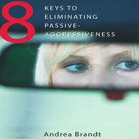 8 Keys to Eliminating Passive-Aggressiveness - Andrea Brandt