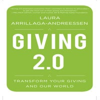 Giving 2.0: Transform Your Giving and Our World - Lisa Cordileone, Laura Arrillaga-Andreessen