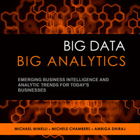 Big Data, Big Analytics: Emerging Business Intelligence and Analytic Trends for Today's Businesses - Michele Chambers, Ambia Dhiraj, Michael Minelli