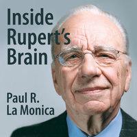 Inside Rupert's Brain: How the World's Most Powerful Media Mogul Really Thinks - Paul R. LaMonica