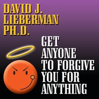 Get Anyone to Forgive You For Anything: The Proven Step-by-Step Method to a Winning Apology - David J. Lieberman