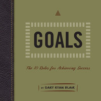 Goals: The 10 Rules for Achieving Success - Gary Ryan Blair