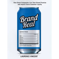 Brand Real: How Smart Companies Live Their Brand Promise and Inspire Fierce Customer Loyalty - Laurence Vincent