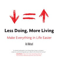 Less Doing, More Living: Make Everything in Life Easier - Ari Meisel
