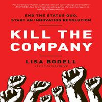 Kill The Company: End the Status Quo, Start an Innovation Revolution - Lisa Bodell