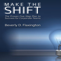Make the Shift: The Proven Five-Step Plan to Success for Corporate Teams - Beverly D. Flaxington
