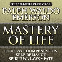 Mastery of Life: The Self-Help Classics of Ralph Waldo Emerson - Ralph Waldo Emerson