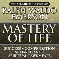 Mastery of Life: The Self-Help Classics of Ralph Waldo Emerson - Ralph Waldo Emerson