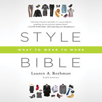 Style Bible: What to Wear to Work - Lauren A. Rothman